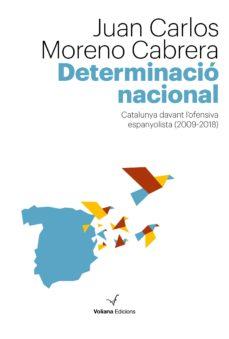 determinacio nacional: catalunya davant l ofensiva espanyolista (2009-2018)-juan carlos moreno cabrera-9788494823886