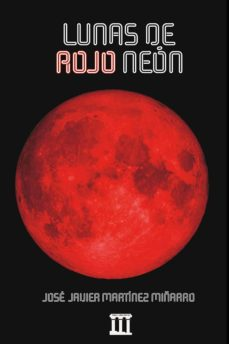 lunas de rojo neon-jose javier martinez miñarro-9788494876486