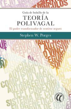 Descargar GUIA DE BOLSILLO DE LA TEORIA POLIVAGAL: EL PODER TRANSFORMADOR DE SENTIRSE SEGURO gratis pdf - leer online