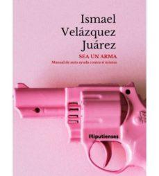 Concursopiedraspreciosas.es Sea Un Arma: Manual De Autoayuda Contra Sí Mismo Image