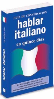 Pdf descargar libro electrónico buscar HABLAR ITALIANO EN 15 DIAS (GUIA DE CONVERSACION) de  DJVU RTF PDB 9788496445086 en español