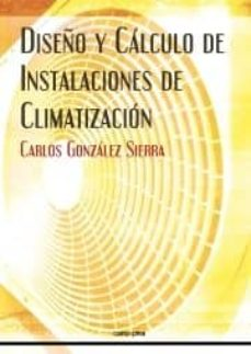 diseño y cálculo de instalaciones de climatización-carlos gonzalez serra-9788496960886