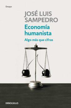 economia humanista: algo mas que cifras-jose luis sampedro-9788499081786