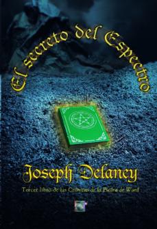 Descargar libros gratis para ipad EL SECRETO DEL ESPECTRO (CRONICAS DE LA PIEDRA DE WARD) en español 9788499186986  de JOSEPH DELANEY