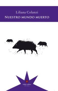 Libros para descargar a kindle NUESTRO MUNDO MUERTO de LILIANA COLANZI PDF DJVU 9789877121186