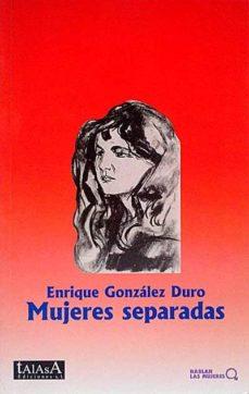 MUJERES SEPARADAS - ENRIQUE GONZALEZ DURO | Triangledh.org