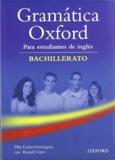 Ebooks forum descargar gratis GRAMATICA OXFORD PARA ESTUDIANTES DE INGLES (BACHILLERATO) SIN RESPUESTAS en español de PILAR CUDER DOMINGUEZ