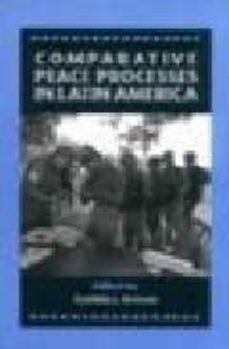 COMPARATIVE PEACE PROCESSES IN LATIN AMERICA - CYNTHIA J. ARNSON | Triangledh.org