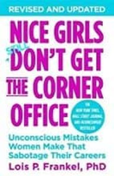 Descargar libros en google pdf NICE GIRLS DON T GET THE CORNER OFFICE : UNCONSCIOUS MISTAKES WOMEN MAKE THAT SABOTAGE THEIR CAREERS in Spanish de LOIS P. FRANKEL 9781455558896 FB2 RTF