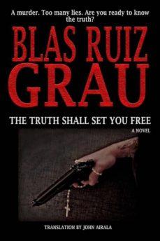 the truth shall set you free (ebook)-blas ruiz grau-9781547516896