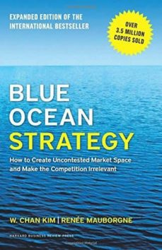 blue ocean strategy: how to create uncontested market space and make the competition irrelevant-w. chan kim-renee mauborgne-9781625274496