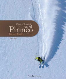 un siglo de esqui en el pirineo-toni real-9788415088196