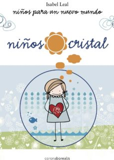 niños cristal: niños para un nuevo mundo-isabel leal-9788415306696