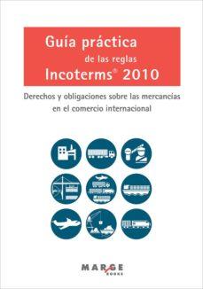 Descargar GUIA PRACTICA DE LAS REGLAS INCOTERMS 2010. DERECHOS Y OBLIGACIONES SOBRE LAS MERCANCIAS EN EL COMERCIO INTERNACIONAL gratis pdf - leer online