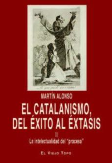 el catalanismo, del exito al extasis (ii)-martin alonso-9788416288496