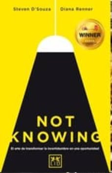 not knowing: el arte de transformar la incertidumbre en una oportunidad-steven d souza-diana renner-9788416624096