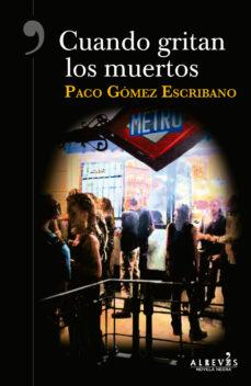 Pdf libros electrónicos descarga gratuita CUANDO GRITAN LOS MUERTOS (Literatura española) de PACO GOMEZ ESCRIBANO CHM ePub DJVU 9788417077396