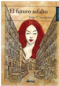 Descarga gratuita de ebooks de epub. EL FUTURO ASFALTO 9788417269296 de JORGE T. SOROGOYEN