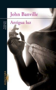Gratis ebooks para descargar ANTIGUA LUZ (Literatura española) PDB
