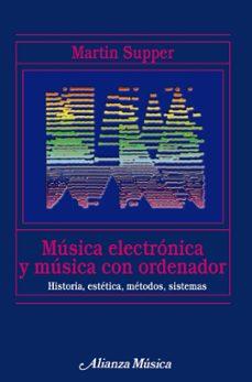 musica electronica y musica con ordenador: historia, estetica, me todos, sistemas-martin supper-9788420681696