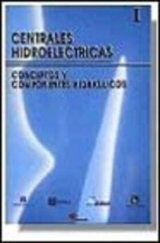 centrales hidroelectricas. t.1. conceptos y componentes hidraulic os-9788428320696