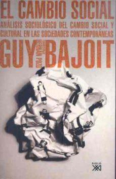 el cambio social: analisis sociologico del cambio social y cultur al en las sociedades contemporaneas-guy bajoit-9788432313196
