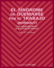 el sindrome de quemarse por el trabajo (burnout): una enfermedad laboral en la sociedad del bienestar-pedro r. gil-monte-9788436819496