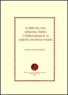 Encuentroelemadrid.es El Orden El Caos: Literatura, Politica Y Posthumanidad En La Narr Ativa De Thomas Pynchon Image