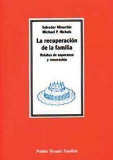 la recuperacion de la familia: relatos de esperanza y renovacion-salvador minuchin-michael p. nichols-9788449300196