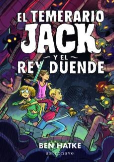 Descargar ebook gratis ebook EL TEMERARIO JACK Y EL REY DUENDE  de BEN HATKE