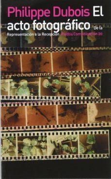 el acto fotografico:  de la representacion a la recepcion-philippe dubois-9788475093796