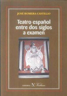 Descargar TEATRO ESPAÑOL ENTRE DOS SIGLOS A EXAMEN gratis pdf - leer online