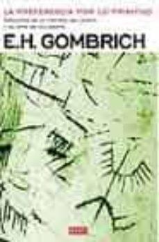 la preferencia de lo primitivo: episodios de la historia del gust o y el arte de occidente-ernst h. gombrich-9788483065396