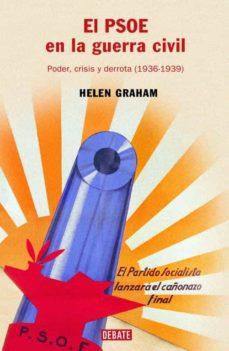 el psoe en la guerra civil: poder, crisis y derrota (1936-1939)-helen graham-9788483066096