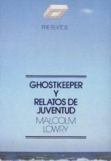 Libros descargables gratis para tabletas GHOSTKEEPER Y RELATOS DE JUVENTUD  de MALCOLM LOWRY