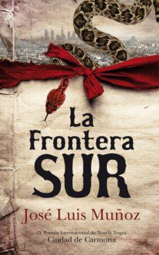 la frontera sur (iv premio internacional de novela negra)-jose luis muñoz-9788492924196