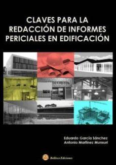 Descarga de libros en pdf en línea. CLAVES PARA LA REDACION DE INFORMES PERICIALES EN EDIFICACION en español de EDUARDO GARCIA SANCHEZ