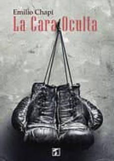 Formato de txt gratis para descargar libros electrónicos LA CARA OCULTA en español 9788494258596 de EMILIO CHAPI
