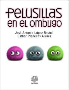 PELUSILLAS EN EL OMBLIGO - JOSE ANTONIO LOPEZ RASTOLL |