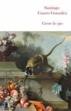 Ebook rar descargar CERRAR LOS OJOS de SANTIAGO CASERO GONZALEZ 9788494580796