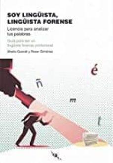 Descargar SOY LINGUISTA, LINGUISTA FORENSE: LICENCIA PARA ANALIZAR TUS PALABRAS gratis pdf - leer online