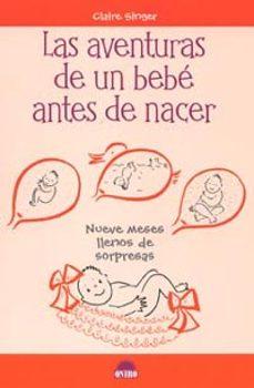 Libros descargar archivo pdf LAS AVENTURAS DE UN BEBE ANTES DE NACER: NUEVE MESES LLENOS DE SO RPRESAS 9788497541596