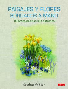 Descarga gratuita de Bookworm completo PAISAJES Y FLORES BORDADOS A MANO: 10 PROYECTOS CON SUS PATRONES