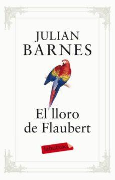 Los mejores libros gratis para descargar EL LLORO DE FLAUBERT de JULIAN BARNES 9788499302096 DJVU PDF ePub in Spanish