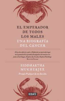 Descarga gratuita de información de búsqueda de libros EL EMPERADOR DE TODOS LOS MALES: UNA BIOGRAFIA DEL CANCER en español de SIDDHARTHA MUKHERJEE 9788499924496