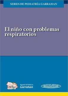 Libros para descargar en reproductores mp3 EL NIÑO CON PROBLEMAS RESPIRATORIOS de JUAN P. GARRAHAN CHM MOBI en español