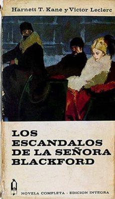 LOS ESCÁNDALOS DE LA SEÑORA BLACKFORD - HARNETT T. KANE Y VÍCTOR LECLERC |