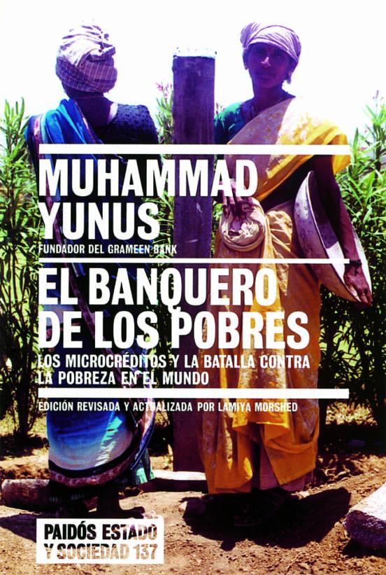El Banquero De Los Pobres Los Microcreditos Y La Batalla Contra La Pobreza En El Mundo Muhammad Yunus Casa Del Libro