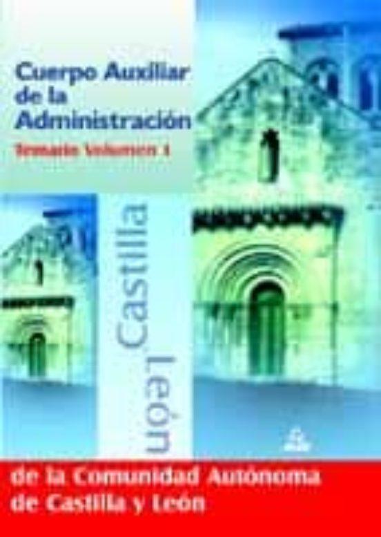 CUERPO AUXILIAR DE LA ADMINISTRACION DE LA COMUNIDAD DE CASTILLA Y LEON: TEMARIO (VOL. I)