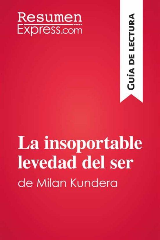 La Insoportable Levedad Del Ser De Milan Kundera  Gu U00cda De